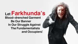 ¡CONVIRTAMOS LA ROPA SANGRIENTA DE FARKHUNDA EN UNA BANDERA DE LUCHA CONTRA LOS FUNDAMENTALISTAS E INVASORES!